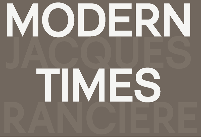 Jacques Rancière : Modern Times
