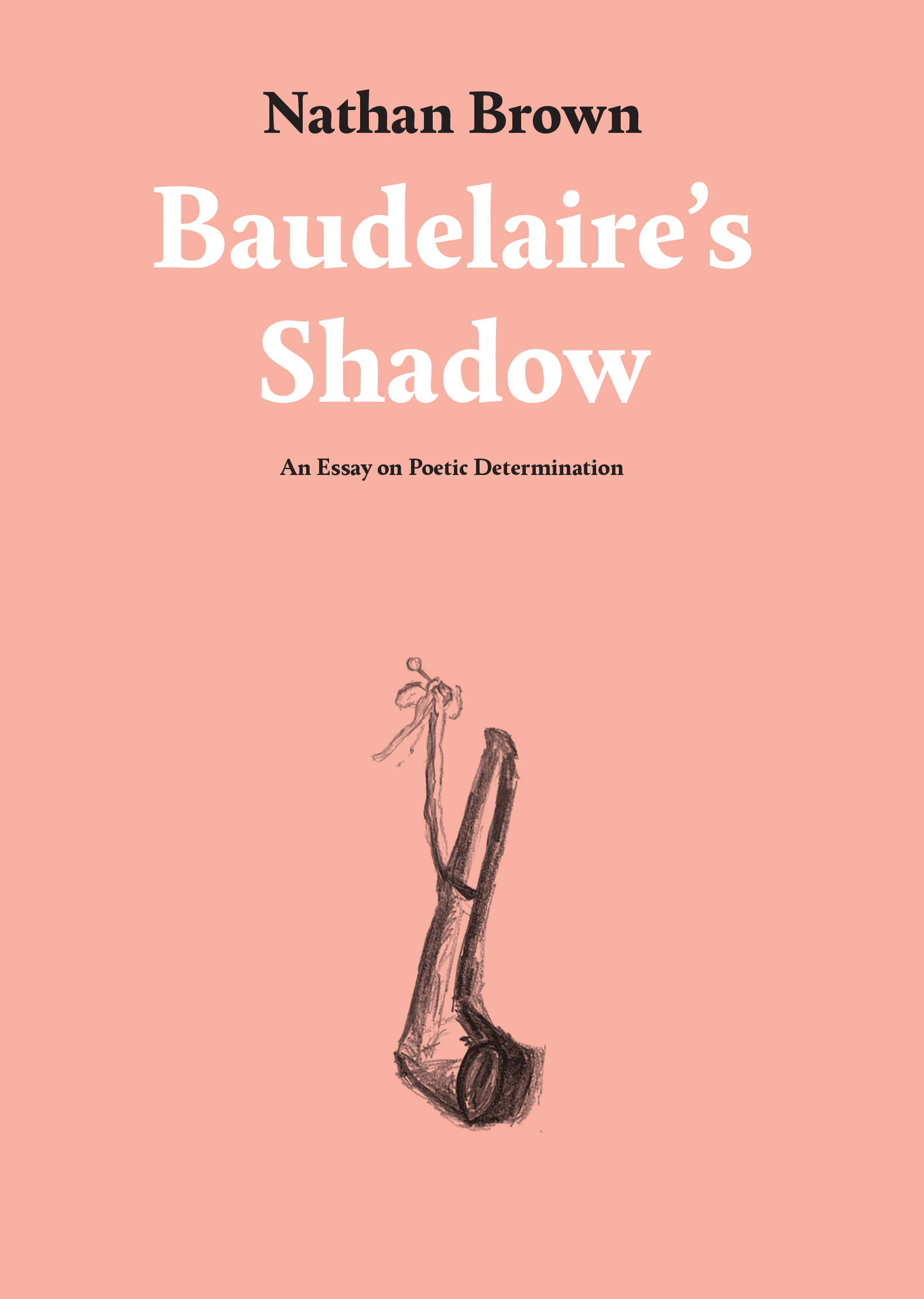 Nathan Brown • Baudelaire's Shadow — An Essay on Poetic Determination